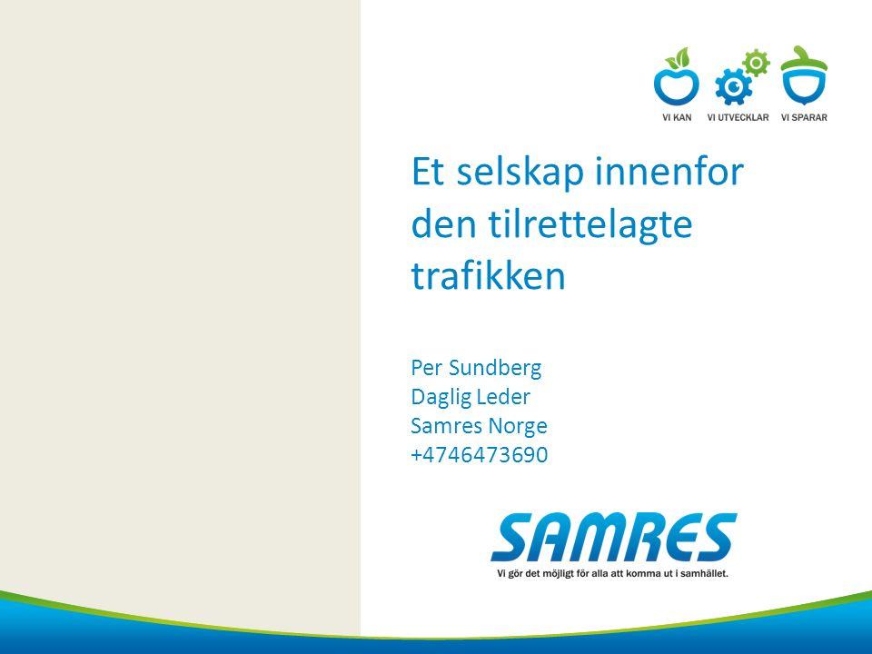 Et selskap innenfor den tilrettelagte trafikken Per Sundberg Daglig Leder Samres Norge +4746473690