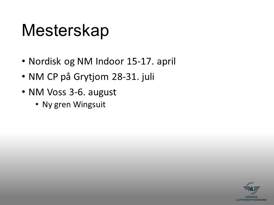 Mesterskap Nordisk og NM Indoor 15-17. april NM CP på Grytjom 28-31. juli NM Voss 3-6. august Ny gren Wingsuit