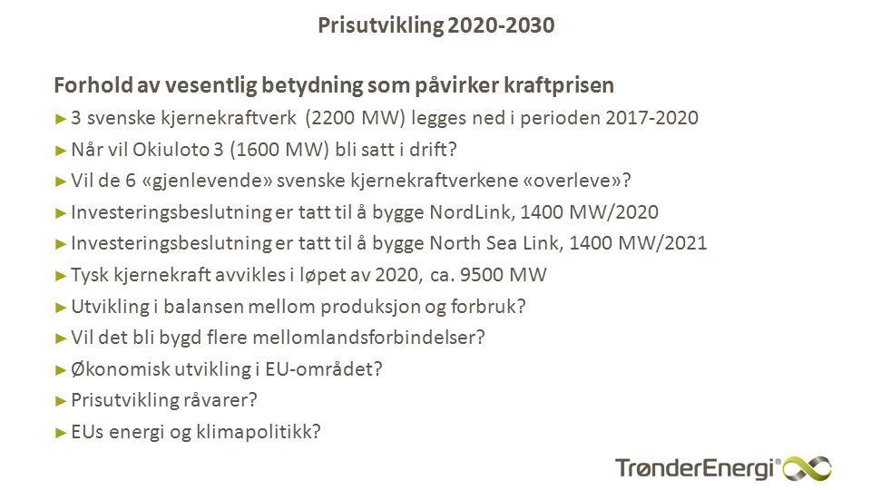 Prisutvikling 2020-2030 Forhold av vesentlig betydning som påvirker kraftprisen ► 3 svenske kjernekraftverk (2200 MW) legges ned i perioden 2017-2020 ► Når vil Okiuloto 3 (1600 MW) bli satt i drift.