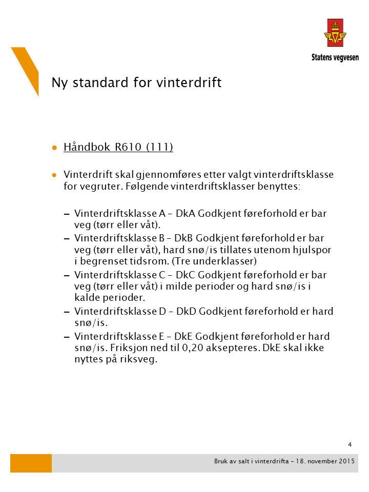 Ny standard for vinterdrift ● Håndbok R610 (111) ● Vinterdrift skal gjennomføres etter valgt vinterdriftsklasse for vegruter.