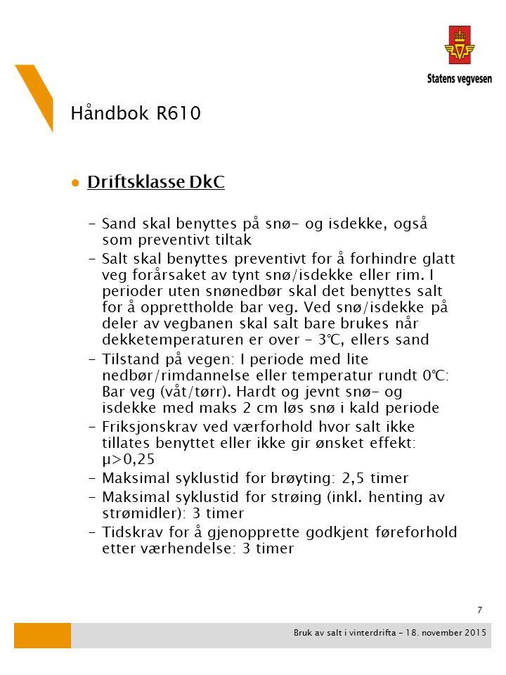 Håndbok R610 ● Driftsklasse DkC -Sand skal benyttes på snø- og isdekke, også som preventivt tiltak -Salt skal benyttes preventivt for å forhindre glatt veg forårsaket av tynt snø/isdekke eller rim.