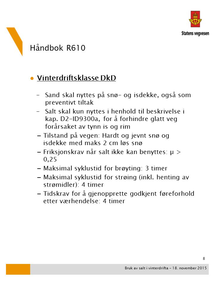 Håndbok R610 ● Vinterdriftsklasse DkD -Sand skal nyttes på snø- og isdekke, også som preventivt tiltak -Salt skal kun nyttes i henhold til beskrivelse i kap.