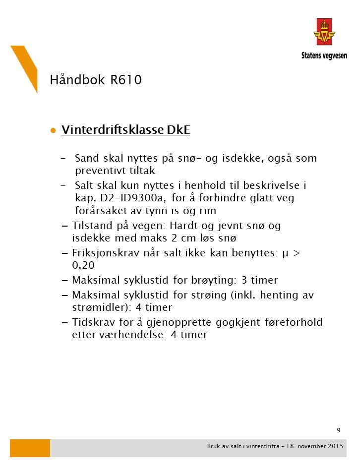 Håndbok R610 ● Vinterdriftsklasse DkE -Sand skal nyttes på snø- og isdekke, også som preventivt tiltak -Salt skal kun nyttes i henhold til beskrivelse i kap.