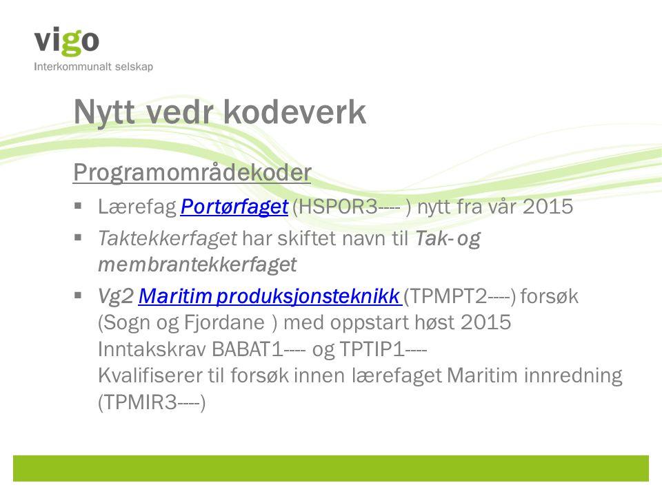 Nytt vedr kodeverk Programområdekoder  Lærefag Portørfaget (HSPOR3---- ) nytt fra vår 2015Portørfaget  Taktekkerfaget har skiftet navn til Tak- og membrantekkerfaget  Vg2 Maritim produksjonsteknikk (TPMPT2----) forsøk (Sogn og Fjordane ) med oppstart høst 2015 Inntakskrav BABAT1---- og TPTIP1---- Kvalifiserer til forsøk innen lærefaget Maritim innredning (TPMIR3----)Maritim produksjonsteknikk