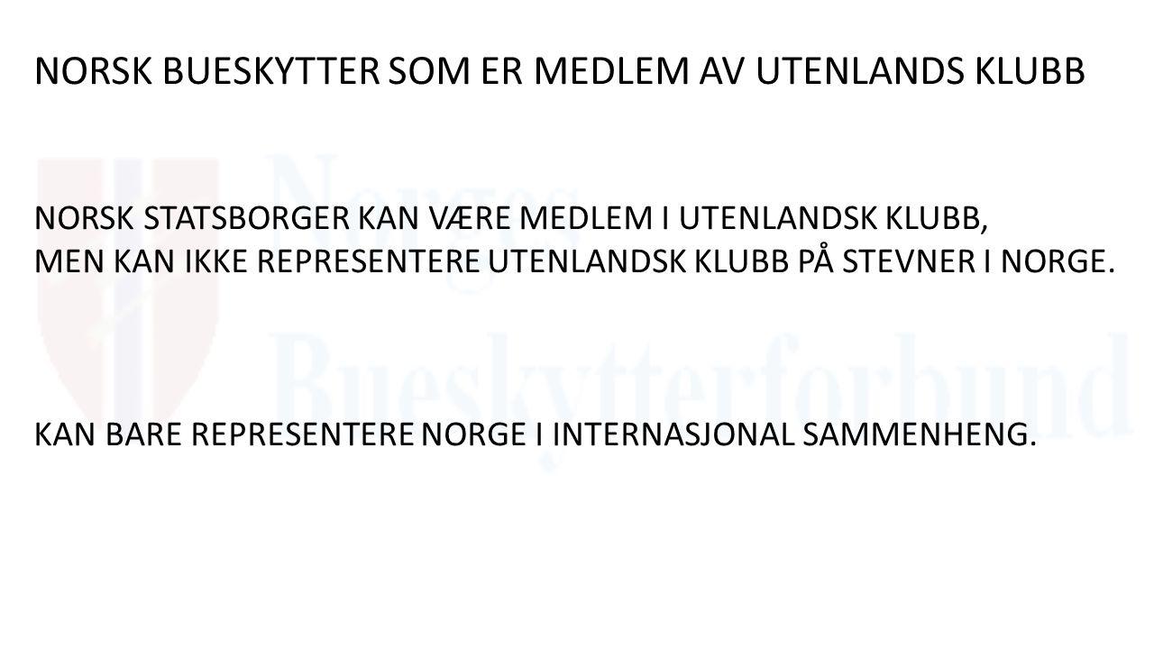 NORSK BUESKYTTER SOM ER MEDLEM AV UTENLANDS KLUBB NORSK STATSBORGER KAN VÆRE MEDLEM I UTENLANDSK KLUBB, MEN KAN IKKE REPRESENTERE UTENLANDSK KLUBB PÅ STEVNER I NORGE.