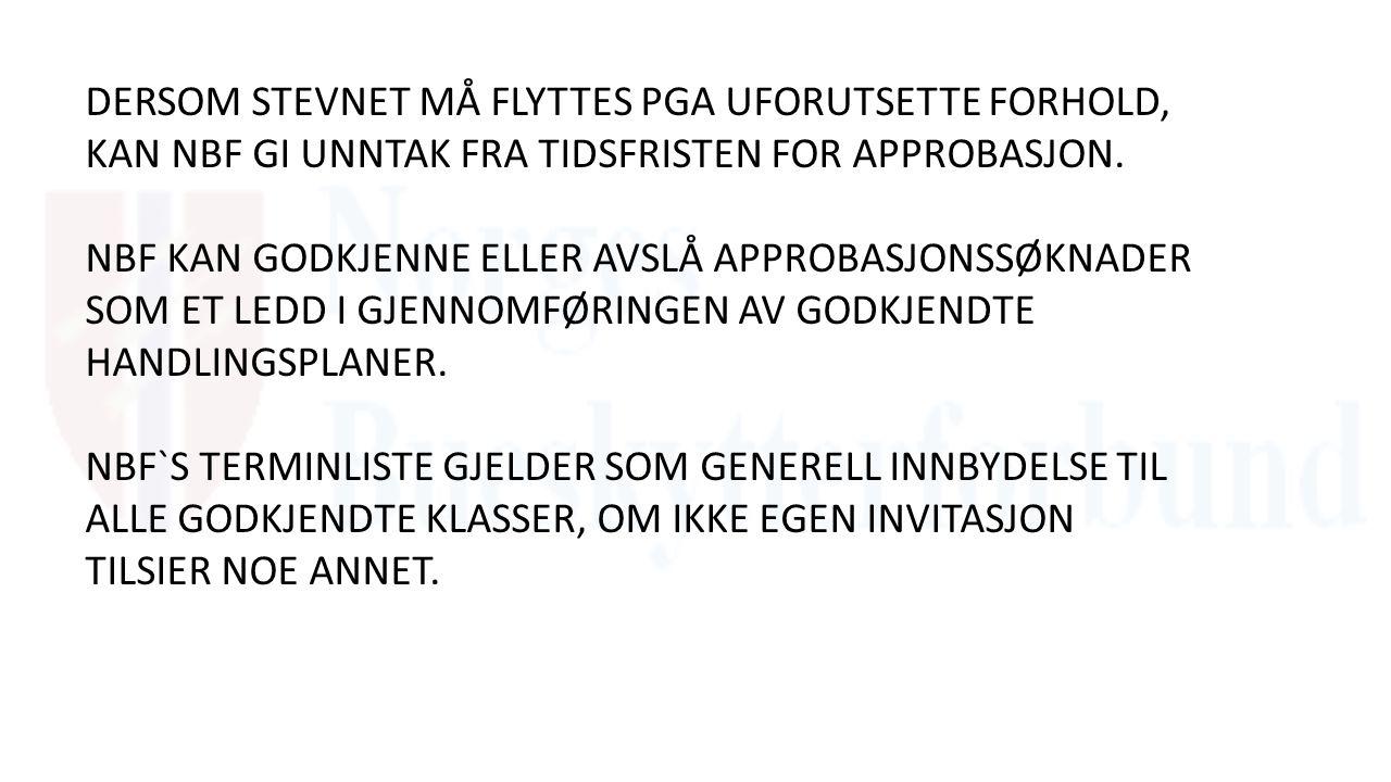 DERSOM STEVNET MÅ FLYTTES PGA UFORUTSETTE FORHOLD, KAN NBF GI UNNTAK FRA TIDSFRISTEN FOR APPROBASJON.