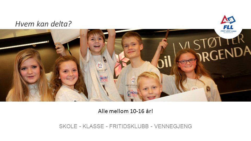 Hvem kan delta SKOLE - KLASSE - FRITIDSKLUBB - VENNEGJENG Alle mellom 10-16 år!