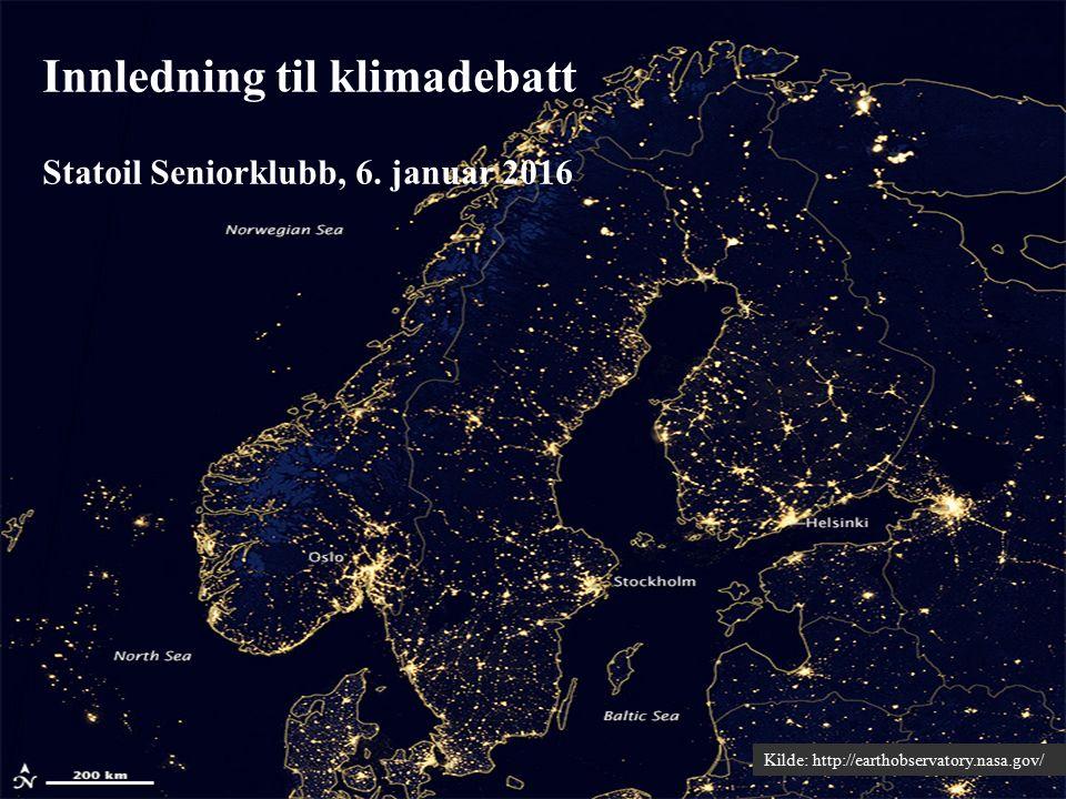 Innledning til klimadebatt Statoil Seniorklubb, 6. januar 2016 Kilde: http://earthobservatory.nasa.gov/