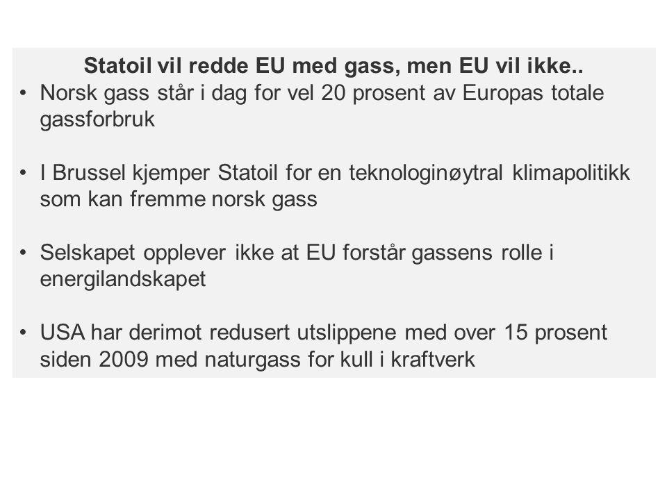 Statoil vil redde EU med gass, men EU vil ikke.. Norsk gass står i dag for vel 20 prosent av Europas totale gassforbruk I Brussel kjemper Statoil for