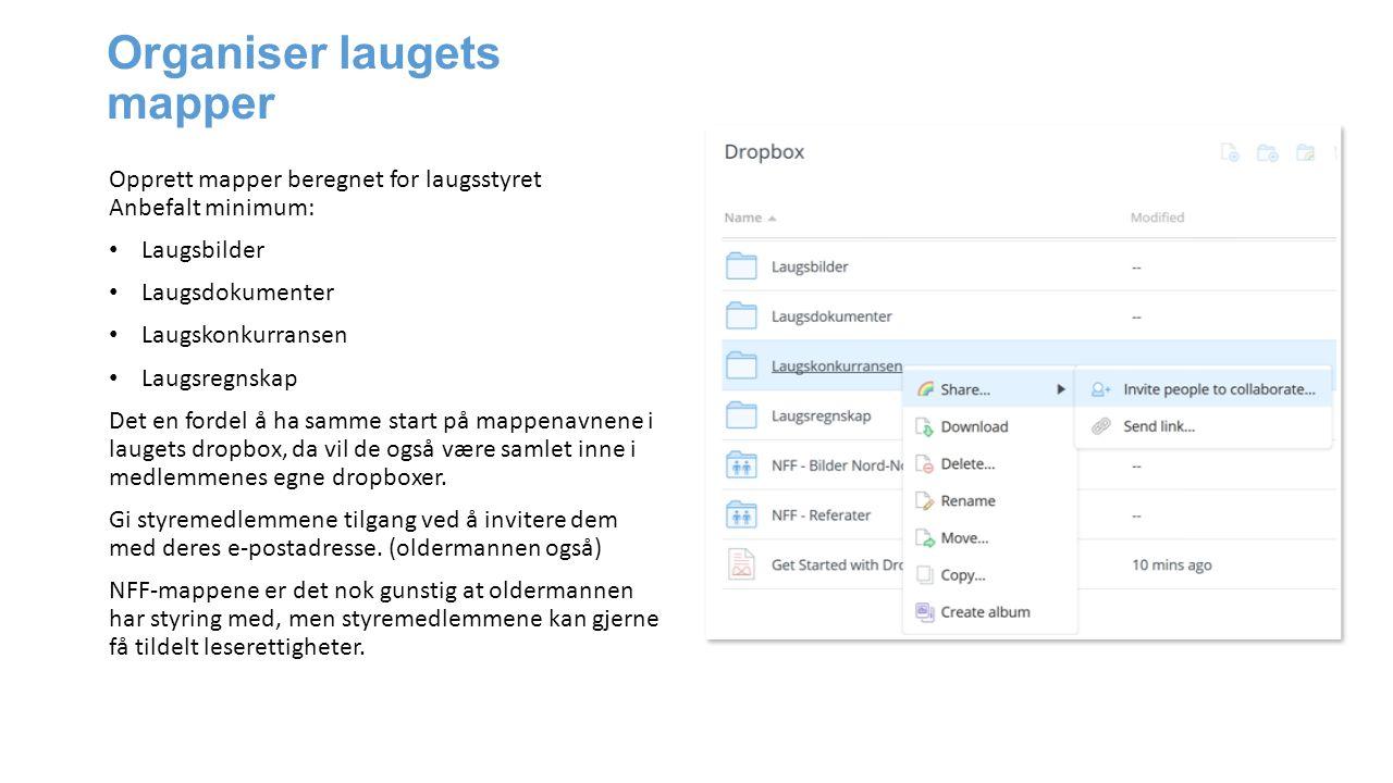 Organiser laugets mapper Opprett mapper beregnet for laugsstyret Anbefalt minimum: Laugsbilder Laugsdokumenter Laugskonkurransen Laugsregnskap Det en