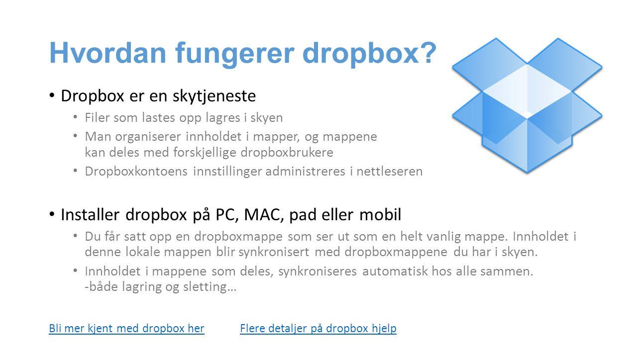 Hvordan fungerer dropbox? Dropbox er en skytjeneste Filer som lastes opp lagres i skyen Man organiserer innholdet i mapper, og mappene kan deles med f