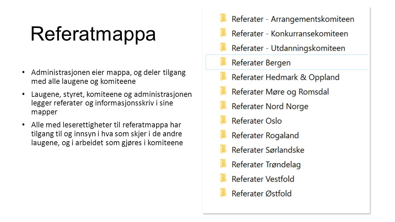 Referatmappa Administrasjonen eier mappa, og deler tilgang med alle laugene og komiteene Laugene, styret, komiteene og administrasjonen legger referat