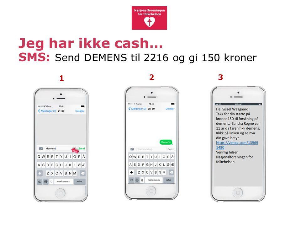 Jeg har ikke cash… SMS: Send DEMENS til 2216 og gi 150 kroner 1 23
