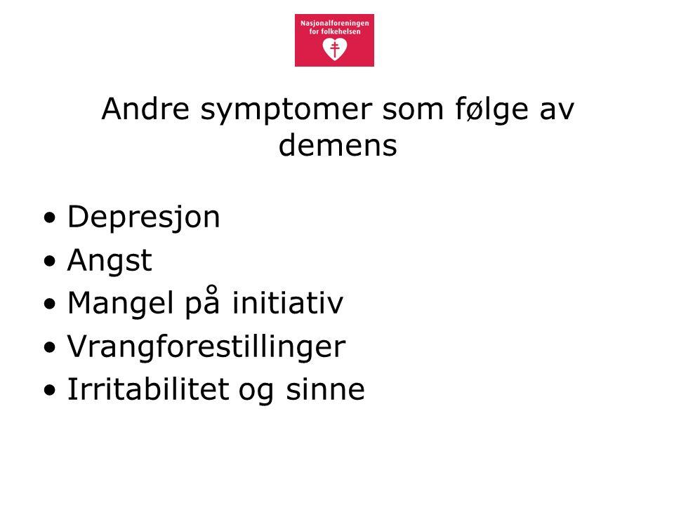 Andre symptomer som følge av demens Depresjon Angst Mangel på initiativ Vrangforestillinger Irritabilitet og sinne