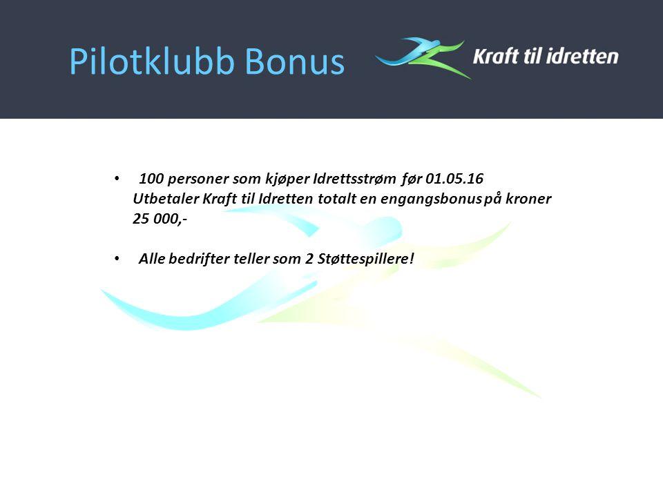 Pilotklubb Bonus 100 personer som kjøper Idrettsstrøm før 01.05.16 Utbetaler Kraft til Idretten totalt en engangsbonus på kroner 25 000,- Alle bedrifter teller som 2 Støttespillere!