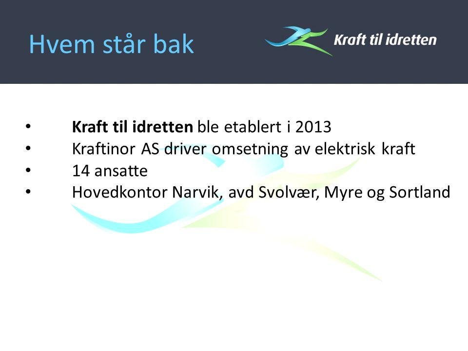 Hvem står bak Kraft til idretten ble etablert i 2013 Kraftinor AS driver omsetning av elektrisk kraft 14 ansatte Hovedkontor Narvik, avd Svolvær, Myre og Sortland