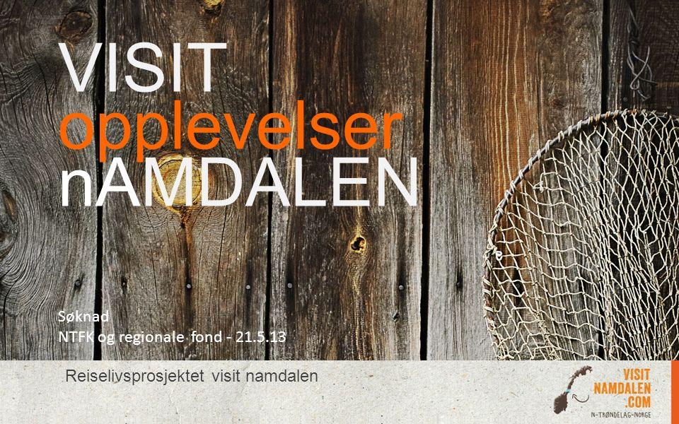VISIT opplevelser nAMDALEN Reiselivsprosjektet visit namdalen Søknad NTFK og regionale fond - 21.5.13