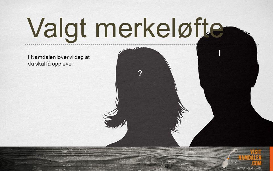 Valgt merkeløfte I Namdalen lover vi deg at du skal få oppleve : ! ?