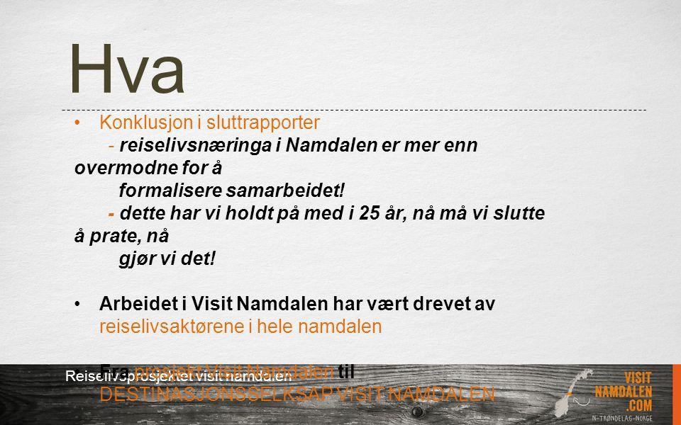 Hva Reiselivsprosjektet visit namdalen Konklusjon i sluttrapporter - reiselivsnæringa i Namdalen er mer enn overmodne for å formalisere samarbeidet! -