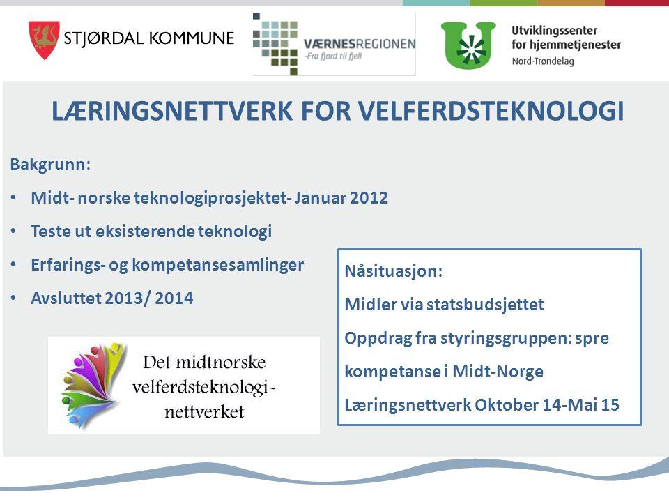 Bakgrunn: Midt- norske teknologiprosjektet- Januar 2012 Teste ut eksisterende teknologi Erfarings- og kompetansesamlinger Avsluttet 2013/ 2014 LÆRINGSNETTVERK FOR VELFERDSTEKNOLOGI Nåsituasjon: Midler via statsbudsjettet Oppdrag fra styringsgruppen: spre kompetanse i Midt-Norge Læringsnettverk Oktober 14-Mai 15
