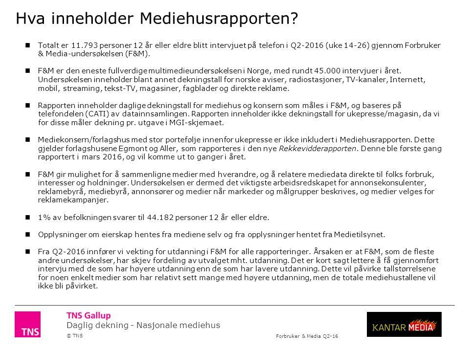 Daglig dekning - Nasjonale mediehus © TNS Forbruker & Media Q2-16 NRK: NRK TV, NRK radio (inkl.