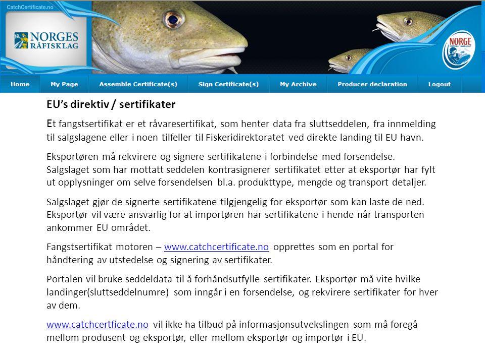 E t fangstsertifikat er et råvaresertifikat, som henter data fra sluttseddelen, fra innmelding til salgslagene eller i noen tilfeller til Fiskeridirektoratet ved direkte landing til EU havn.