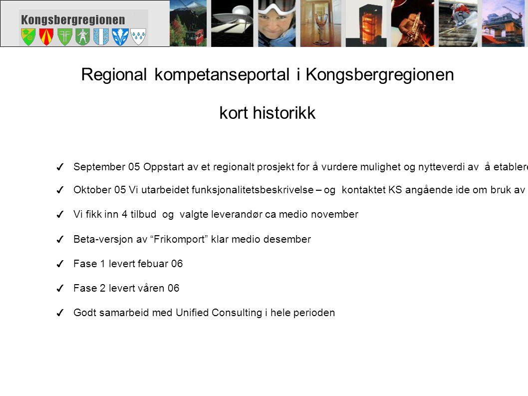 Regional kompetanseportal i Kongsbergregionen kort historikk ✔ September 05 Oppstart av et regionalt prosjekt for å vurdere mulighet og nytteverdi av