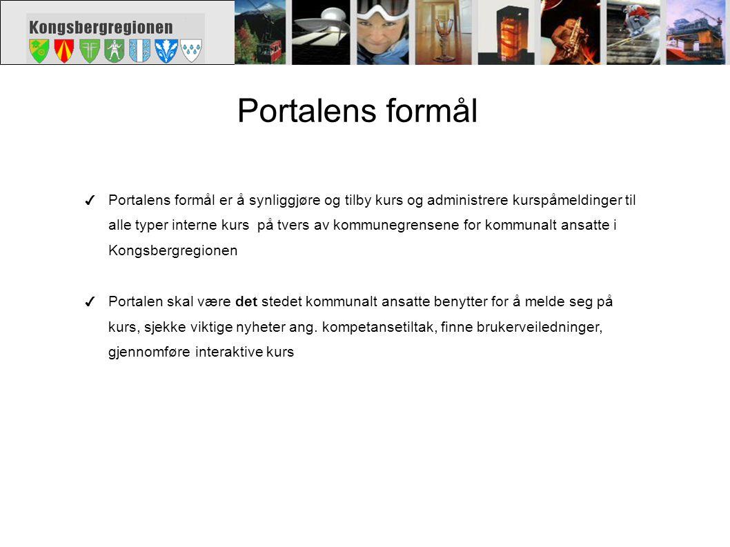 Portalens formål ✔ Portalens formål er å synliggjøre og tilby kurs og administrere kurspåmeldinger til alle typer interne kurs på tvers av kommunegren