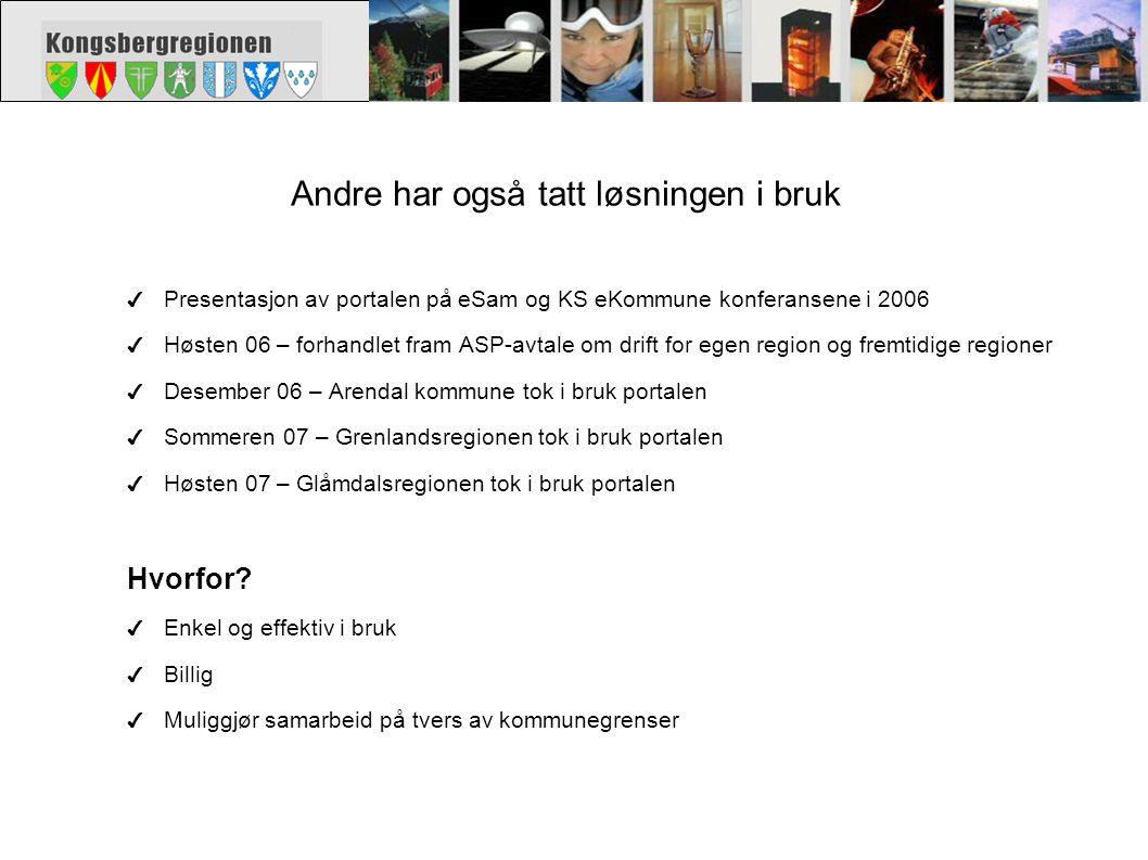 Andre har også tatt løsningen i bruk ✔ Presentasjon av portalen på eSam og KS eKommune konferansene i 2006 ✔ Høsten 06 – forhandlet fram ASP-avtale om