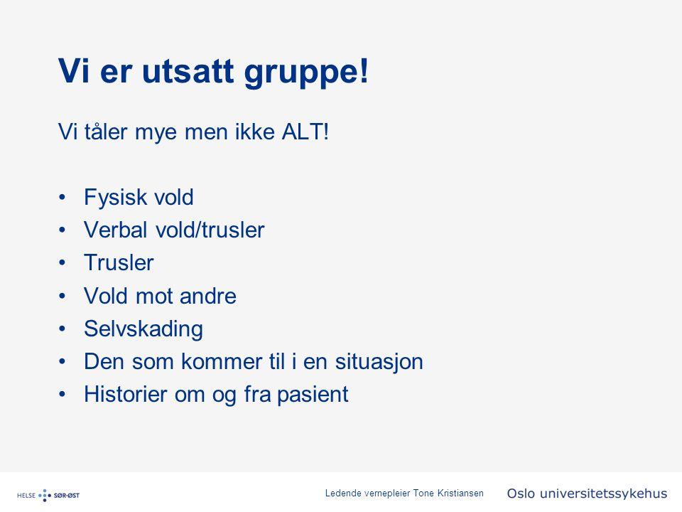 Ledende vernepleier Tone Kristiansen Vi er utsatt gruppe.