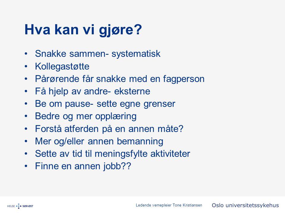 Ledende vernepleier Tone Kristiansen Hva kan vi gjøre.