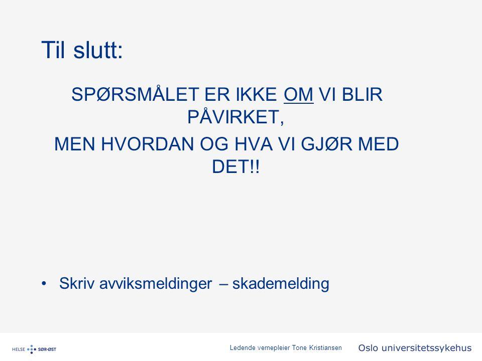 Ledende vernepleier Tone Kristiansen Til slutt: SPØRSMÅLET ER IKKE OM VI BLIR PÅVIRKET, MEN HVORDAN OG HVA VI GJØR MED DET!.