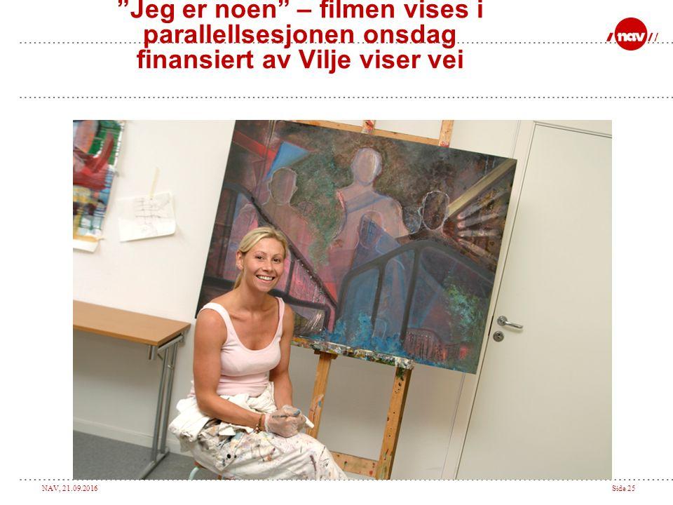"""NAV, 21.09.2016Side 25 """"Jeg er noen"""" – filmen vises i parallellsesjonen onsdag finansiert av Vilje viser vei"""