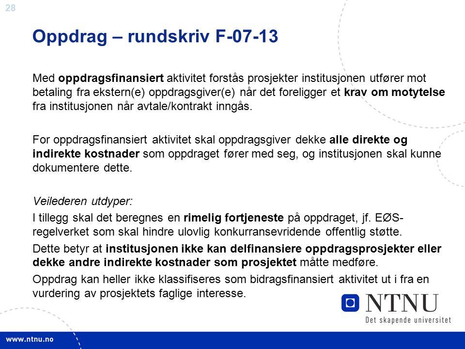 28 Oppdrag – rundskriv F-07-13 Med oppdragsfinansiert aktivitet forstås prosjekter institusjonen utfører mot betaling fra ekstern(e) oppdragsgiver(e)