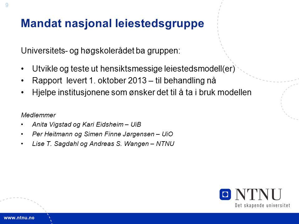 9 Universitets- og høgskolerådet ba gruppen: Utvikle og teste ut hensiktsmessige leiestedsmodell(er) Rapport levert 1. oktober 2013 – til behandling n