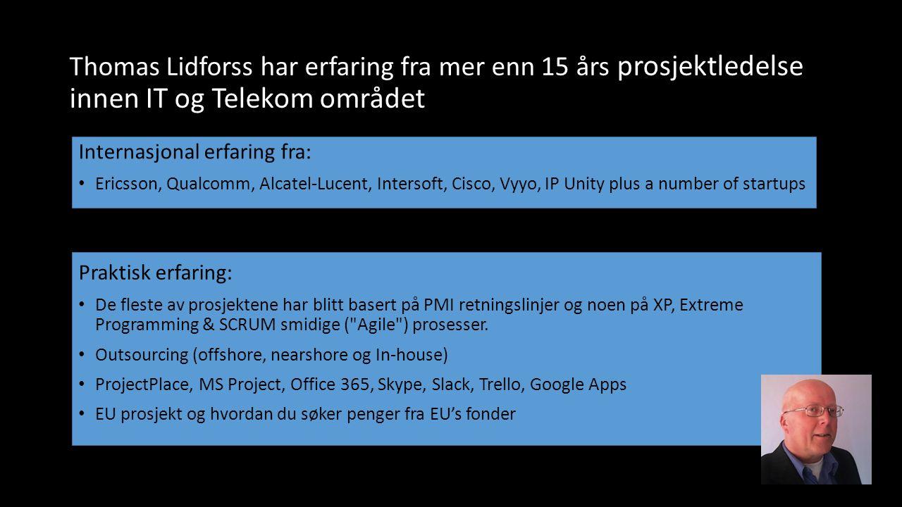 Thomas Lidforss har erfaring fra mer enn 15 års prosjektledelse innen IT og Telekom området Internasjonal erfaring fra: Ericsson, Qualcomm, Alcatel-Lucent, Intersoft, Cisco, Vyyo, IP Unity plus a number of startups Praktisk erfaring: De fleste av prosjektene har blitt basert på PMI retningslinjer og noen på XP, Extreme Programming & SCRUM smidige ( Agile ) prosesser.