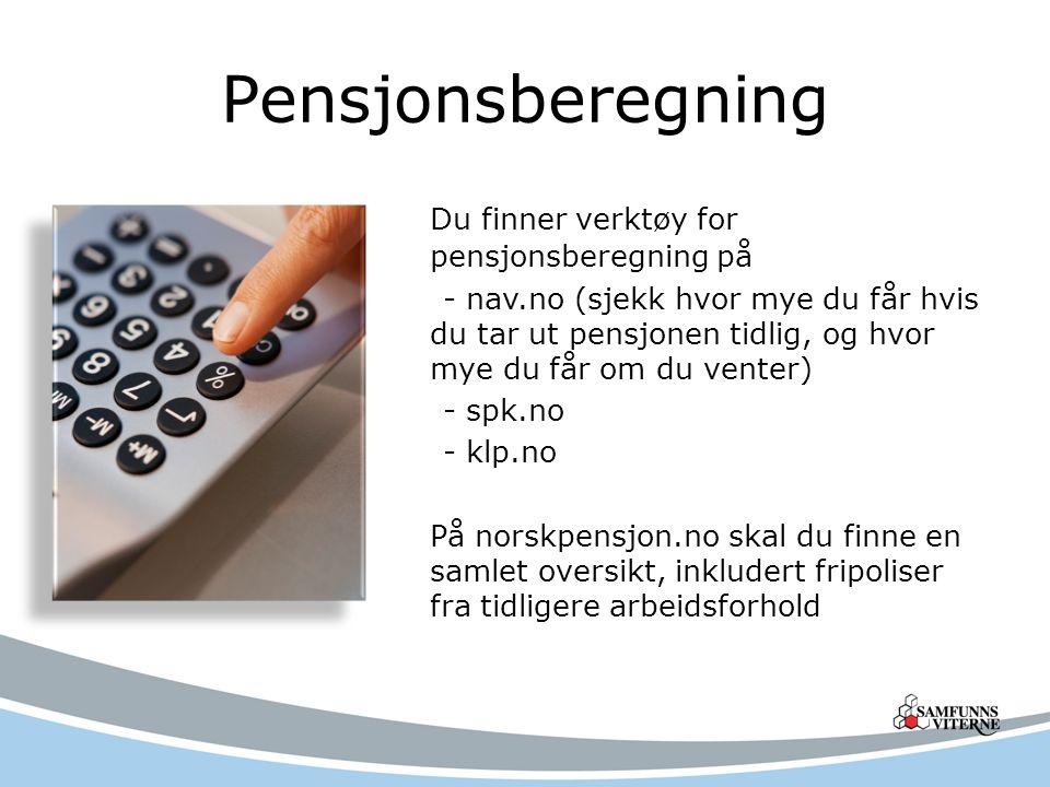 Pensjonsberegning Du finner verktøy for pensjonsberegning på - nav.no (sjekk hvor mye du får hvis du tar ut pensjonen tidlig, og hvor mye du får om du venter) - spk.no - klp.no På norskpensjon.no skal du finne en samlet oversikt, inkludert fripoliser fra tidligere arbeidsforhold