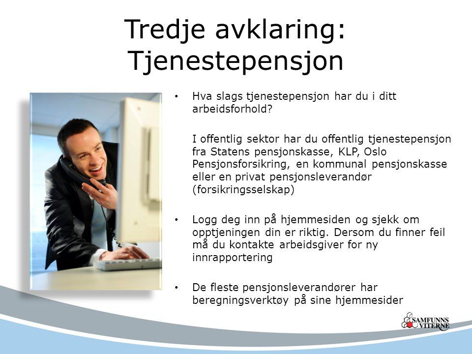 Tredje avklaring: Tjenestepensjon Hva slags tjenestepensjon har du i ditt arbeidsforhold.