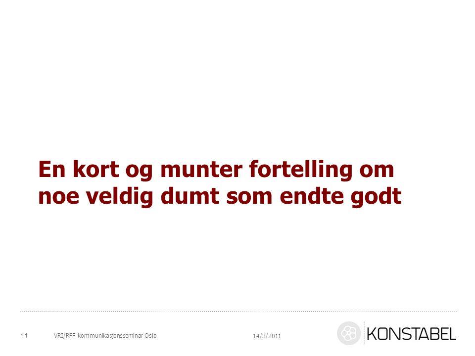En kort og munter fortelling om noe veldig dumt som endte godt 14/3/2011 11VRI/RFF kommunikasjonsseminar Oslo
