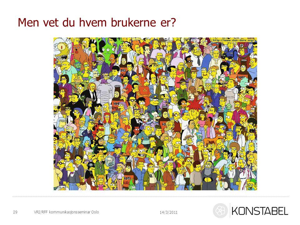 VRI/RFF kommunikasjonsseminar Oslo Men vet du hvem brukerne er? 29 14/3/2011