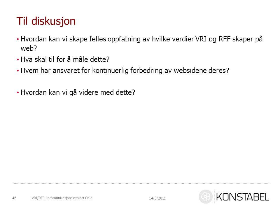VRI/RFF kommunikasjonsseminar Oslo Til diskusjon Hvordan kan vi skape felles oppfatning av hvilke verdier VRI og RFF skaper på web? Hva skal til for å