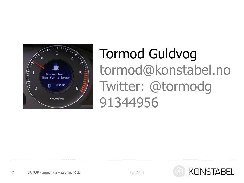 VRI/RFF kommunikasjonsseminar Oslo47 14/3/2011 Tormod Guldvog tormod@konstabel.no Twitter: @tormodg 91344956