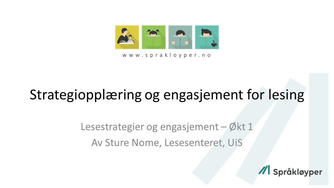 Strategiopplæring og engasjement for lesing Lesestrategier og engasjement – Økt 1 Av Sture Nome, Lesesenteret, UiS