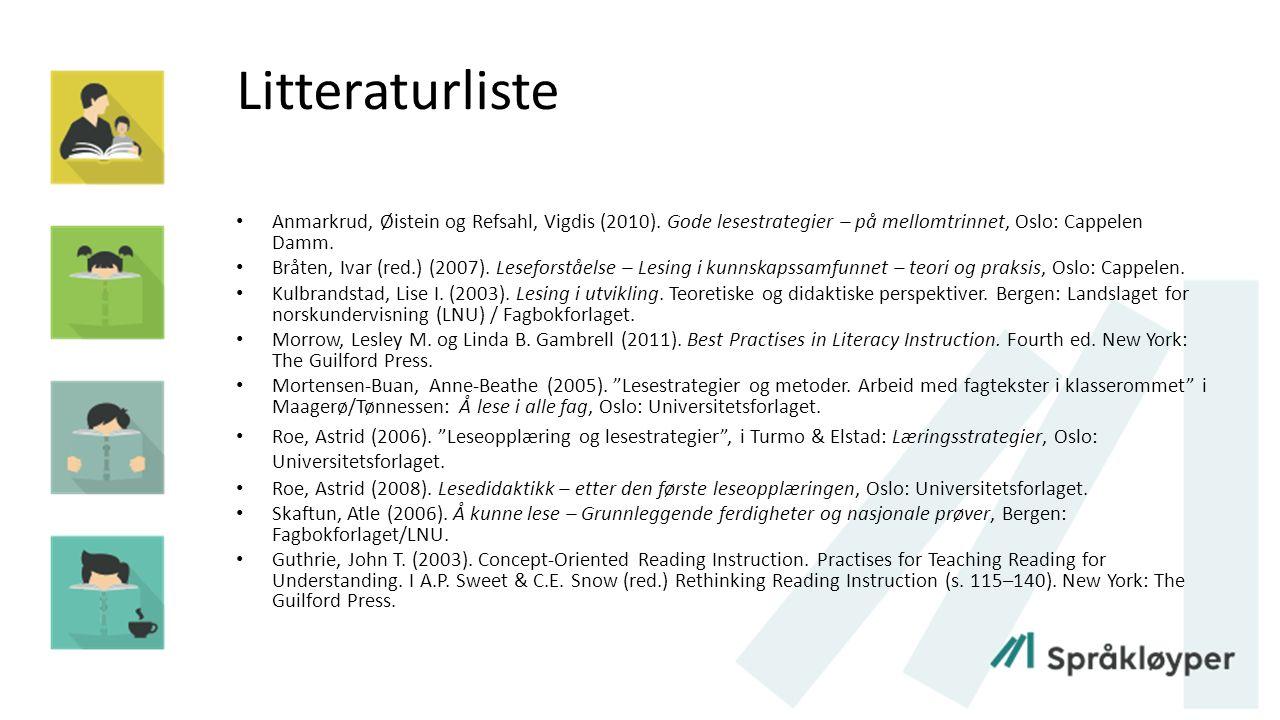 Litteraturliste Anmarkrud, Øistein og Refsahl, Vigdis (2010). Gode lesestrategier – på mellomtrinnet, Oslo: Cappelen Damm. Bråten, Ivar (red.) (2007).