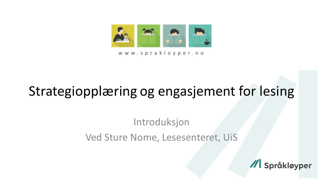 Strategiopplæring og engasjement for lesing Introduksjon Ved Sture Nome, Lesesenteret, UiS