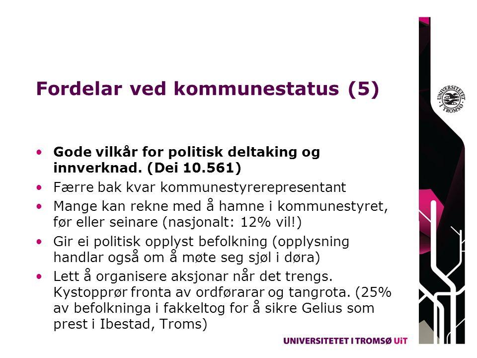 Fordelar ved kommunestatus (5) Gode vilkår for politisk deltaking og innverknad. (Dei 10.561) Færre bak kvar kommunestyrerepresentant Mange kan rekne