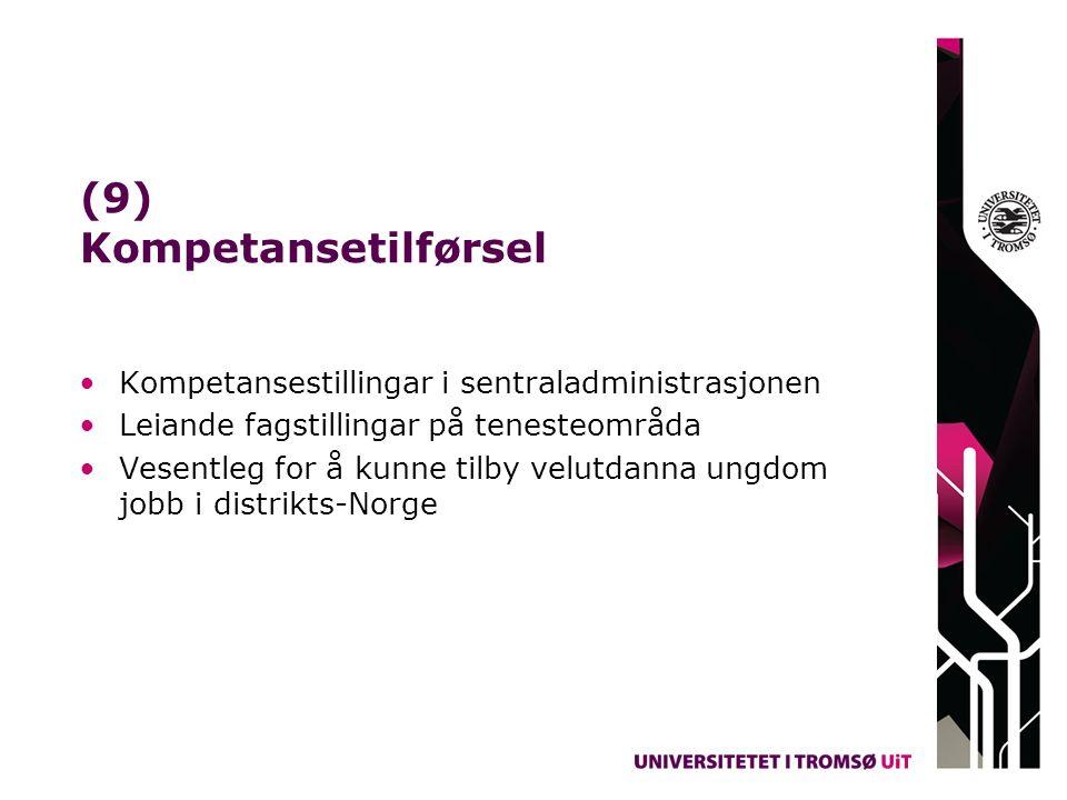 (9) Kompetansetilførsel Kompetansestillingar i sentraladministrasjonen Leiande fagstillingar på tenesteområda Vesentleg for å kunne tilby velutdanna u