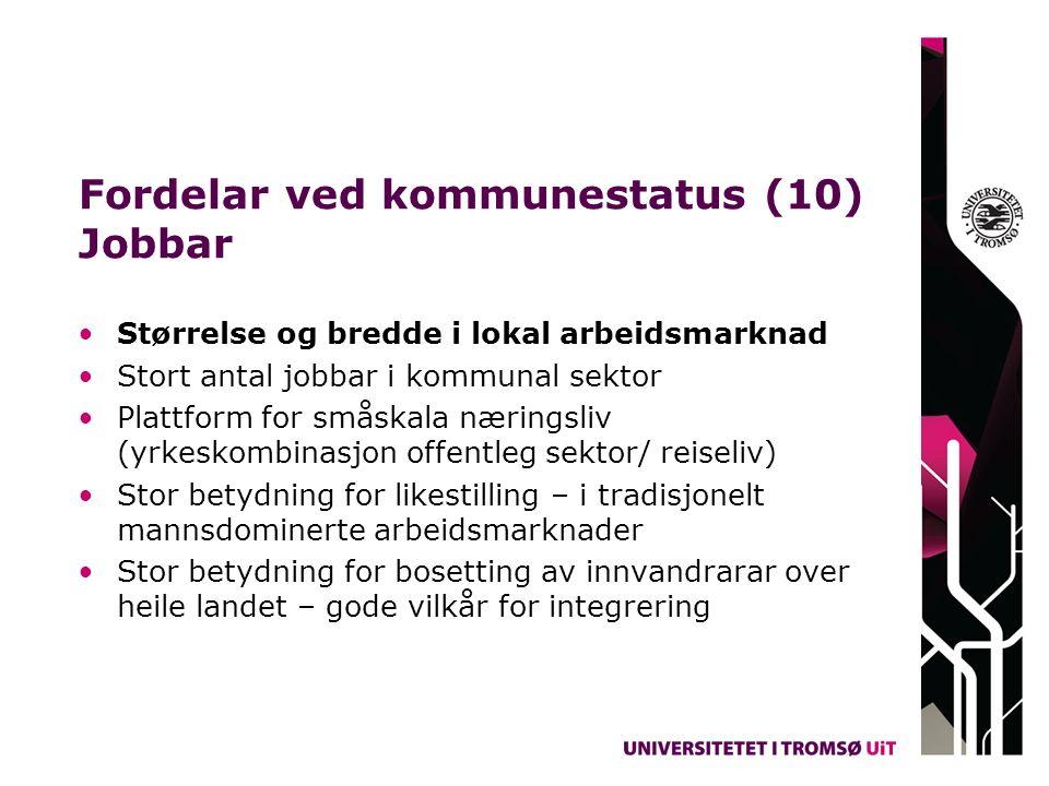 Fordelar ved kommunestatus (10) Jobbar Størrelse og bredde i lokal arbeidsmarknad Stort antal jobbar i kommunal sektor Plattform for småskala næringsl