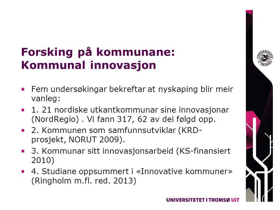 Forsking på kommunane: Kommunal innovasjon Fem undersøkingar bekreftar at nyskaping blir meir vanleg: 1. 21 nordiske utkantkommunar sine innovasjonar
