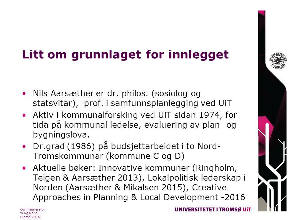 Litt om grunnlaget for innlegget Nils Aarsæther er dr. philos. (sosiolog og statsvitar), prof. i samfunnsplanlegging ved UiT Aktiv i kommunalforsking